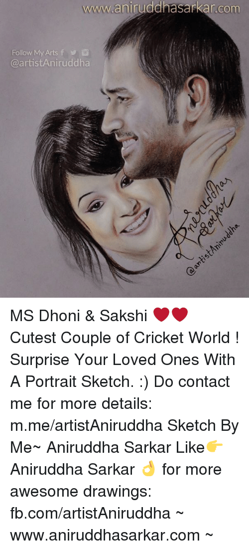 sakshi: www.anirudd  Follow My Arts f  Ca artistAniruddha MS Dhoni & Sakshi ❤❤ Cutest Couple of Cricket World !  Surprise Your Loved Ones With A Portrait Sketch. :) Do contact me for more details: m.me/artistAniruddha Sketch By Me~ Aniruddha Sarkar Like👉 Aniruddha Sarkar 👌 for more awesome drawings: fb.com/artistAniruddha ~ www.aniruddhasarkar.com ~