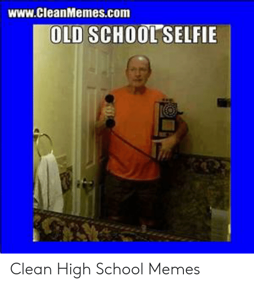 High School Memes: www.CleanMemes.com  OLD SCHOOLSELFIE Clean High School Memes