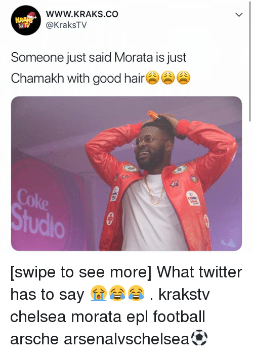 Chelsea, Football, and Memes: WWW.KRAKS.CO  @KraksTV  Someone just said Morata is just  Chamakh with good hair  Coke  tudio [swipe to see more] What twitter has to say 😭😂😂 . krakstv chelsea morata epl football arsche arsenalvschelsea⚽