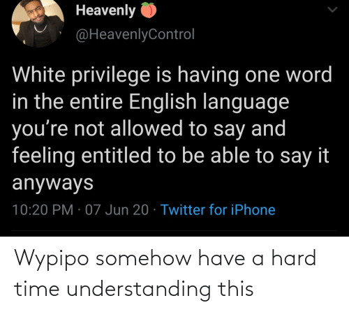 Have A: Wypipo somehow have a hard time understanding this