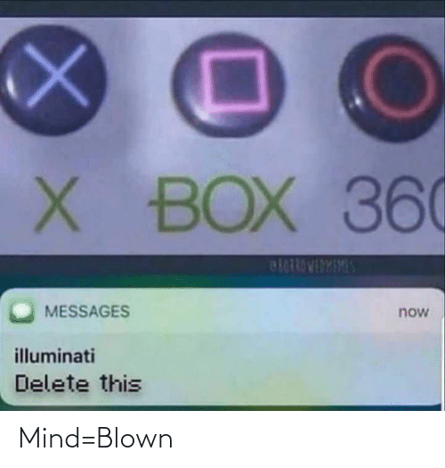 Messages: X BOX 36C  SAINGIADLEDRO  MESSAGES  now  illuminati  Delete this Mind=Blown
