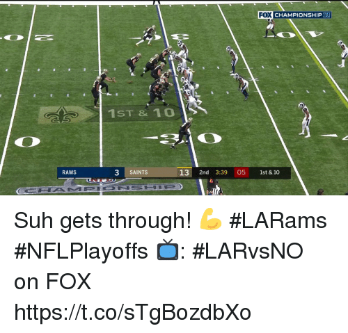 Memes, New Orleans Saints, and Rams: X CHAMPIONSHIP R  1ST & 10  RAMS  3  | SAINTS  13 2nd 3:39 05 1st & 10 Suh gets through! 💪 #LARams #NFLPlayoffs  📺: #LARvsNO on FOX https://t.co/sTgBozdbXo