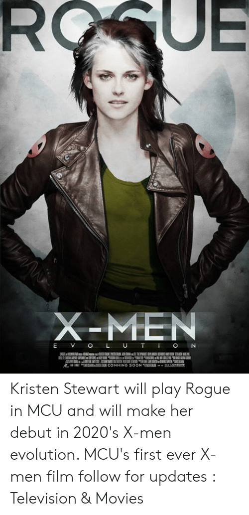 Memes, Movies, and X-Men: X-MEN  E V O L U TON Kristen Stewart will play Rogue in MCU and will make her debut in 2020's X-men evolution. MCU's first ever X-men film follow for updates : Television & Movies
