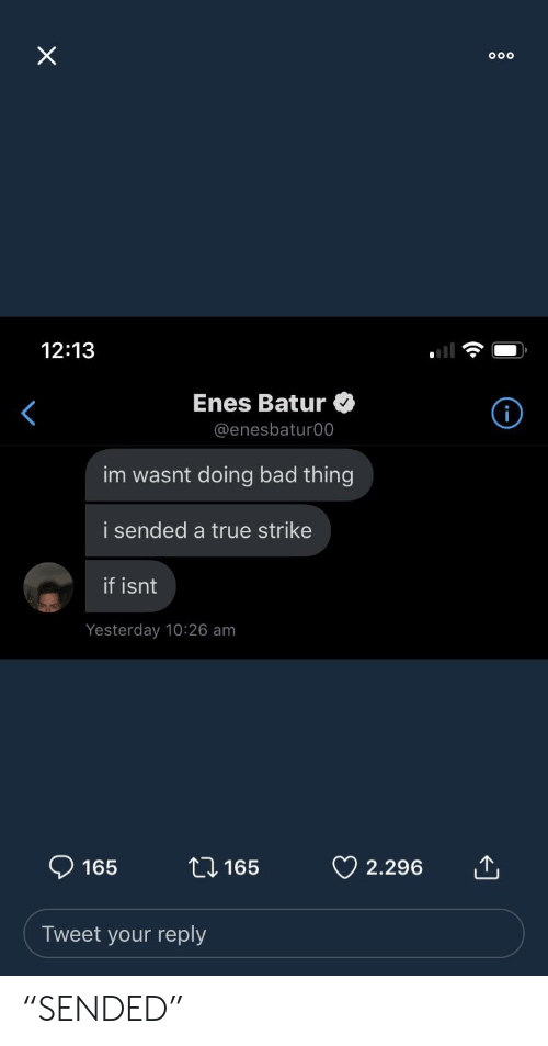 """Bad, True, and Engrish: X  Ooo  12:13  Enes Batur  @enesbatur00  im wasnt doing bad thing  i sended a true strike  if isnt  Yesterday 10:26 am  165  165  2.296  Tweet your reply """"SENDED"""""""