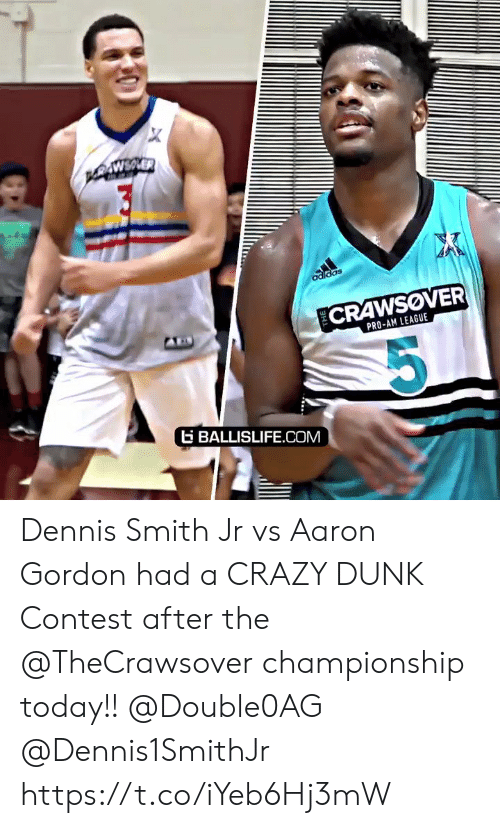 Adidas, Crazy, and Dunk: X  PNEAER  AWSVER  adidas  CRAWSOVER  PRO-AM LEAGUE  G BALLISLIFE.COM Dennis Smith Jr vs Aaron Gordon had a CRAZY DUNK Contest after the @TheCrawsover championship today!! @Double0AG @Dennis1SmithJr https://t.co/iYeb6Hj3mW