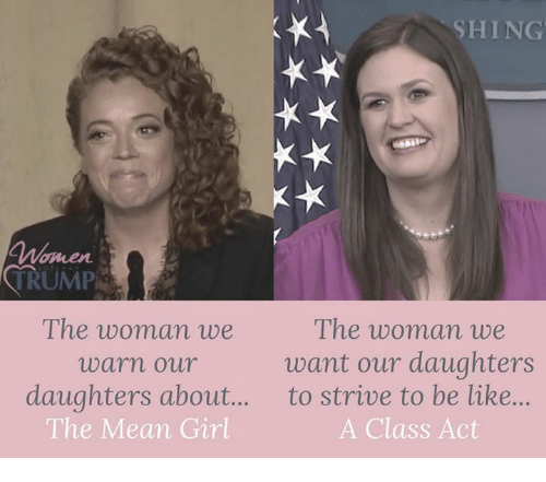 mean girl: x;  SHING  hen  TRUMP  The woman we  want our daughters  The woman we  warn our  daughters about.... to strive to be like...  The Mean Girl  A Class Act