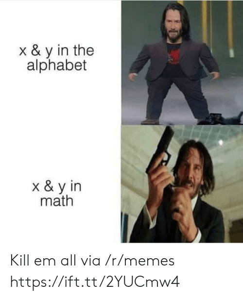 Alphabet: x & y in the  alphabet  x & y in  math Kill em all via /r/memes https://ift.tt/2YUCmw4