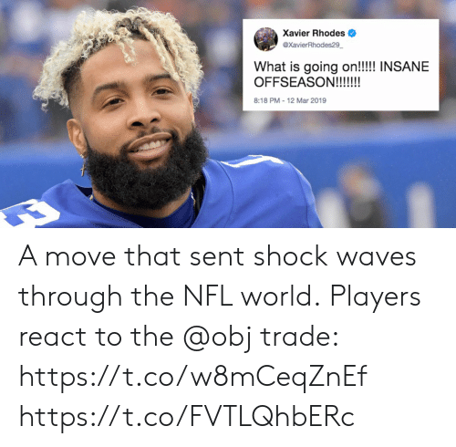 xavier: Xavier Rhodes  @XavierRhodes29  What is going on!!!! INSANE  8:18 PM-12 Mar 2019 A move that sent shock waves through the NFL world.  Players react to the @obj trade: https://t.co/w8mCeqZnEf https://t.co/FVTLQhbERc