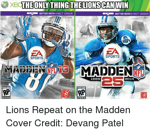 Madden NFL: XB THEO  THING THE LIONSCAN WIN  BETTER WITH KINECT SENSOR  BETTER WITH KNECT SENSOR  SPORTS  SPORTS  MADDEN  NFL  2S  1989  2014  AP Lions Repeat on the Madden Cover Credit: Devang Patel