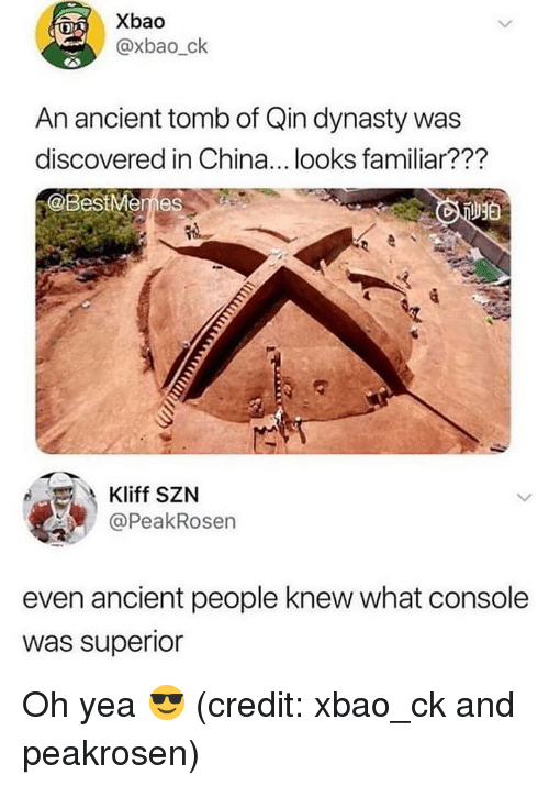 Memes, China, and Ancient: Xbao  @xbao_ck  An ancient tomb of Qin dynasty was  discovered in China... looks familiar??'?  @BestMemes  Kliff SZN  @PeakRosen  even ancient people knew what console  was superior Oh yea 😎 (credit: xbao_ck and peakrosen)