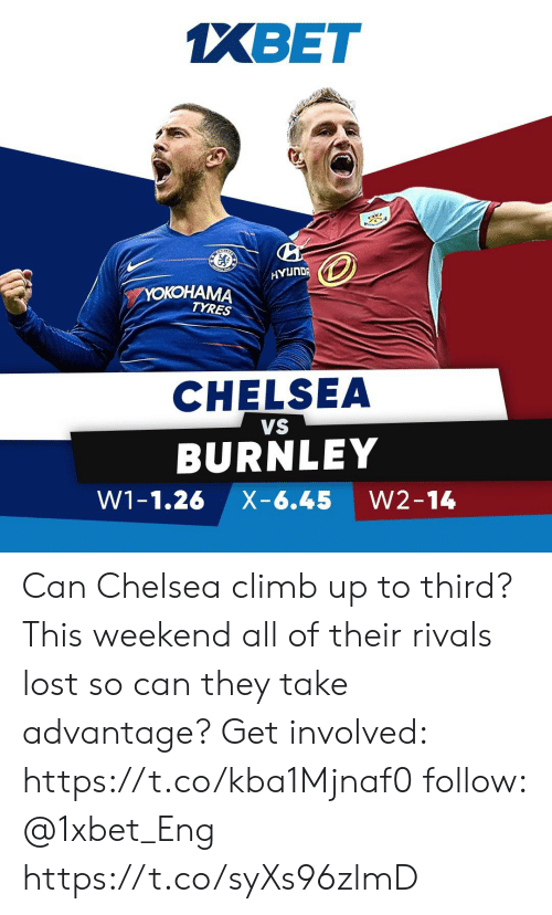 Chelsea, Memes, and Lost: XBET  ear  HYUNDA  YOKOHAMA  TYRES  CHELSEA  VS  BURNLEY  W1-1.26 X-6.45 W2-14 Can Chelsea climb up to third? This weekend all of their rivals lost so can they take advantage? Get involved: https://t.co/kba1Mjnaf0  follow: @1xbet_Eng https://t.co/syXs96zlmD