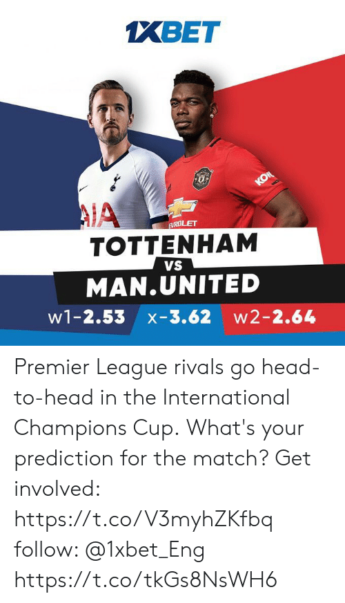 Head, Memes, and Premier League: XBET  re  КOЦ  AIA  TOTTENHAM  FVRDLET  VS  MAN.UNITED  w1-2.53 x-3.62 w2-2.64 Premier League rivals go head-to-head in the International Champions Cup. What's your prediction for the match? Get involved: https://t.co/V3myhZKfbq follow: @1xbet_Eng https://t.co/tkGs8NsWH6