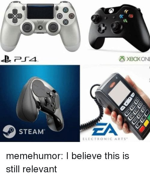 Steam, Tumblr, and Electronic Arts: XBOXONE  EA  STEAM  ELECTRONIC ARTS memehumor:  I believe this is still relevant