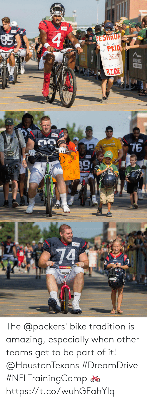 Memes, Packers, and Xfinity: xfinity  xfinity  85  4  TERANS  DESHAUN  Would bring m  PRID  this BIRTHA  reat  AIBICHWILY  INS URANCE  lg ve you  RIDE   xfin  xfinity  76  AACEDD  tety  OFFICIAL  #10   xfinity  74 The @packers' bike tradition is amazing, especially when other teams get to be part of it! @HoustonTexans #DreamDrive #NFLTrainingCamp 🚲 https://t.co/wuhGEahYIq