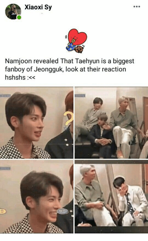 Look, Fanboy, and Their: Xiaoxi Sy  Namjoon revealed That Taehyun is a biggest  fanboy of Jeongguk, look at their reaction  hshshs