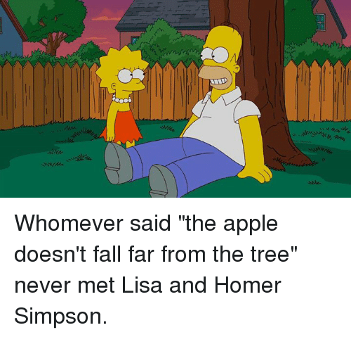 "Apple, Dank, and Fall: -XMA  C+ Whomever said ""the apple doesn't fall far from the tree"" never met Lisa and Homer Simpson."