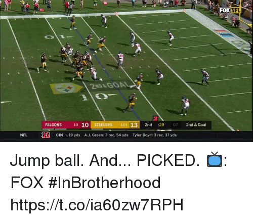 Memes, Nfl, and Falcons: XNFL  2ND&GOA  2  FALCONS 13 10 STEELERS 1-21 13 2nd :29 07 2nd & Goal  NFL  CIN 1, 19 yds  A.J. Green: 3 rec, 54 yds  Tyler Boyd: 3 rec, 37 yds Jump ball. And... PICKED.  📺: FOX #InBrotherhood https://t.co/ia60zw7RPH