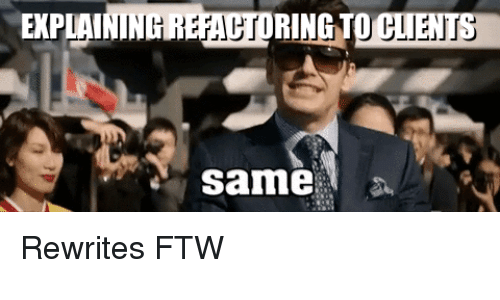 Ftw, Refactoring, and Same: XPLAININH REFACTORING TO CLIENTS  same Rewrites FTW