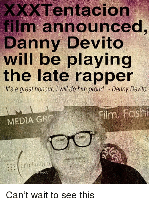 "Memes, Proud, and Film: XXXTentacion  film announced  Danny Devito  will be playing  the late rapper  It's a great honour, Iwill do him proud"" - Danny Devito  MEDIA GRO  rboob Can't wait to see this"
