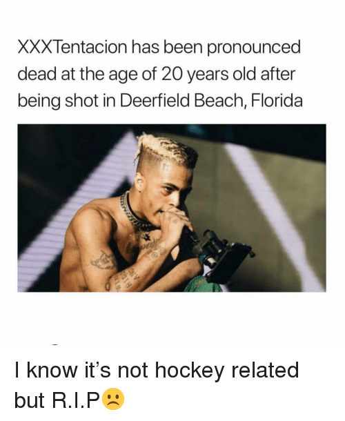 Hockey, Memes, and Beach: XXXTentacion has been pronounced  dead at the age of 20 years old after  being shot in Deerfield Beach, Florida I know it's not hockey related but R.I.P☹️