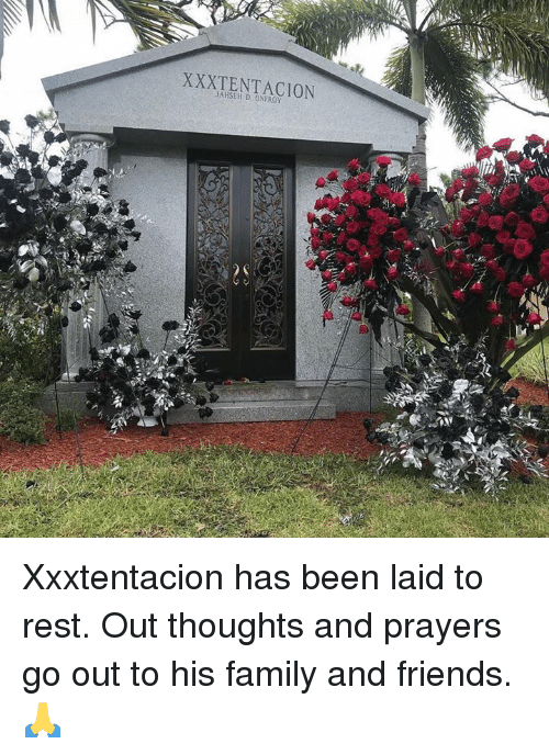 Xxxtentacion: XXXTENTACION  JAHSER D. ONFROY  ti Xxxtentacion has been laid to rest.  Out thoughts and prayers go out to his family and friends.  🙏