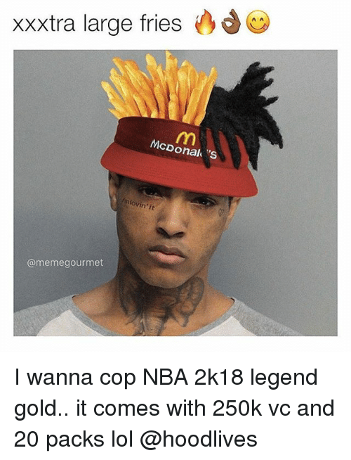 "It Meme: xxxtra large fries  McDonalu ""S  lovin it  @meme gourmet I wanna cop NBA 2k18 legend gold.. it comes with 250k vc and 20 packs lol @hoodlives"