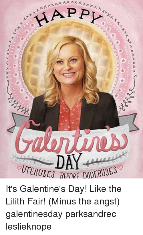 "Memes, 🤖, and Lilith: xxxxxxxx xx  xxxxxxxxx  XXXXXXXXXX  p.t  DAY-  ""UTERUSES BEFORE DUDERUSE  な、 x x ** A.r  ギャ+  xxxxx It's Galentine's Day! Like the Lilith Fair! (Minus the angst) galentinesday parksandrec leslieknope"