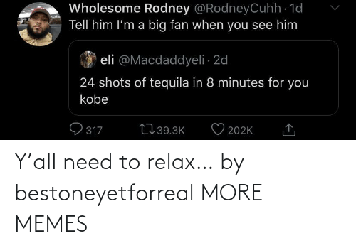 relax: Y'all need to relax… by bestoneyetforreal MORE MEMES