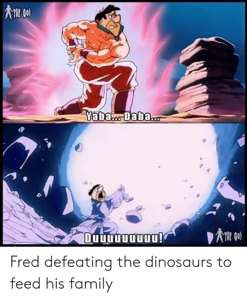Dinosaurs: Yaba. Daba...  Duuuuuuuuu! Fred defeating the dinosaurs to feed his family