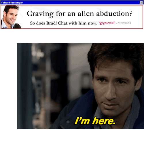 """alien abduction: Yahoo Messenger  Craving for an alien abduction?  So does Brad! Chat with him now. YAHOO! MESSENGER <figure class=""""tmblr-full"""" data-orig-height=""""312"""" data-orig-width=""""568""""><img src=""""https://78.media.tumblr.com/5b2dda51e9177826f215e0a10d232424/tumblr_inline_ofzawvRuoP1s7j8vk_540.gif"""" data-orig-height=""""312"""" data-orig-width=""""568""""/></figure>"""
