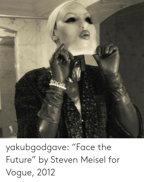 "Future, Tumblr, and Blog: yakubgodgave:  ""Face the Future"" by Steven Meisel for Vogue, 2012"