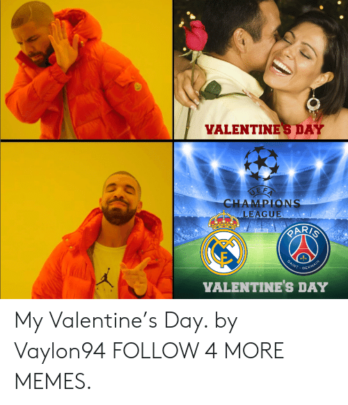Uefa Champions League: YALENTINES DAY  UEFA  CHAMPIONS  LEAGUE  RARKS  SAINT  GERMAIN  YALENTINE's DAY  AIR My Valentine's Day. by Vaylon94 FOLLOW 4 MORE MEMES.