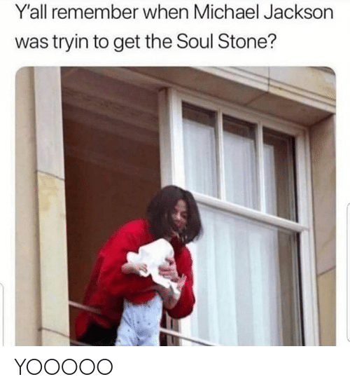 Michael Jackson: Y'all remember when Michael Jackson  was tryin to get the Soul Stone? YOOOOO