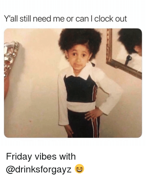 Clock, Friday, and Funny: Y'all still need me or can I clock out Friday vibes with @drinksforgayz 😆