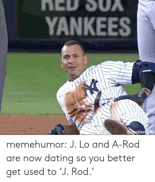 j lo: YANKEES memehumor:  J. Lo and A-Rod are now dating so you better get used to 'J. Rod.'