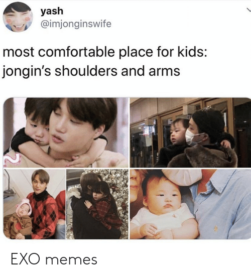for kids: yash  @imjonginswife  most comfortable place for kids:  jongin's shoulders and arms EXO memes