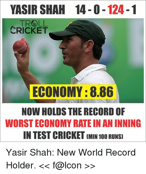 Rateing: YASIR SHAH 14-0 124  TROLL  CRICKET  ECONOMY :8.86  NOW HOLDSTHE RECORD OF  WORSTECONOMY RATE IN AN INNING  IN TEST CRICKET (MIN 1000 RUNS Yasir Shah: New World Record Holder.  << f@lcon >>