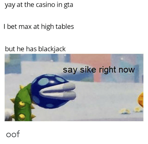 I Bet, Casino, and Gta: yay at the casino in gta  I bet max at high tables  but he has blackjack  say sike right now oof