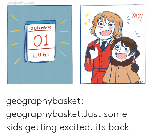 Just Some: YAY/  octombeie  01  Luh geographybasket:  geographybasket:Just some kids getting excited. its back
