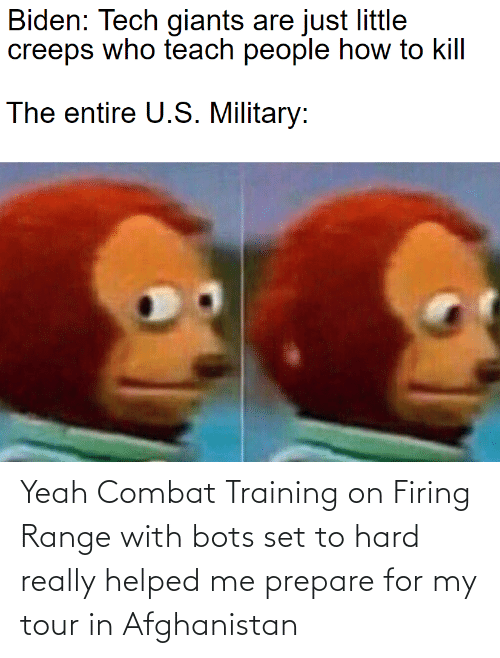 combat training: Yeah Combat Training on Firing Range with bots set to hard really helped me prepare for my tour in Afghanistan