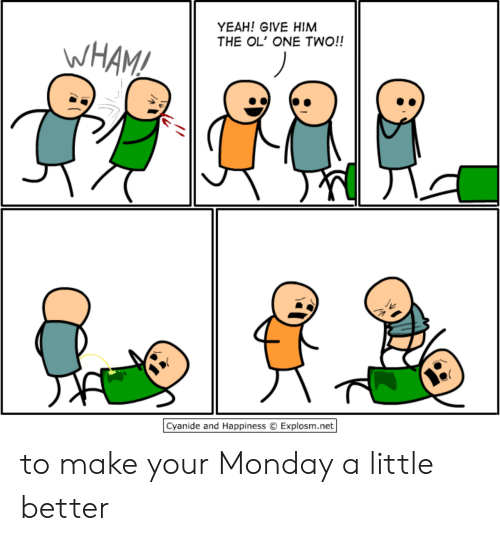 Explosm Net: YEAH! GIVE HIM  THE OL' ONE TWO!!  WHAM!  Cyanide and Happiness  Explosm.net to make your Monday a little better