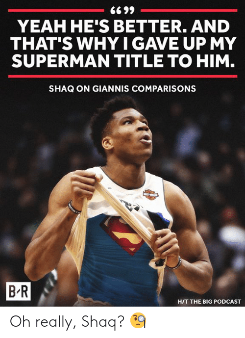 Shaq, Superman, and Yeah: YEAH HE'S BETTER. AND  THAT'S WHY I GAVE UP MY  SUPERMAN TITLE TO HIM  SHAQ ON GIANNIS COMPARISONS  B R  H/T THE BIG PODCAST Oh really, Shaq? 🧐