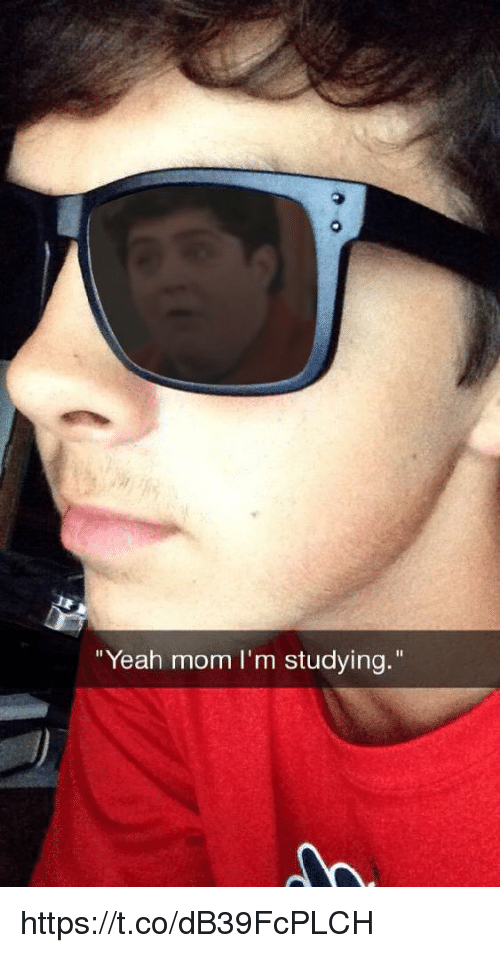 "Yeah, Mom, and Studying: ""Yeah mom I'm studying."" https://t.co/dB39FcPLCH"