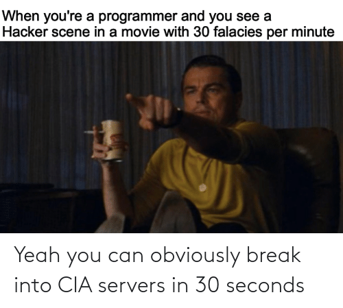 Obviously: Yeah you can obviously break into CIA servers in 30 seconds