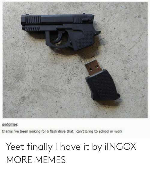 Yeet: Yeet finally I have it by iINGOX MORE MEMES