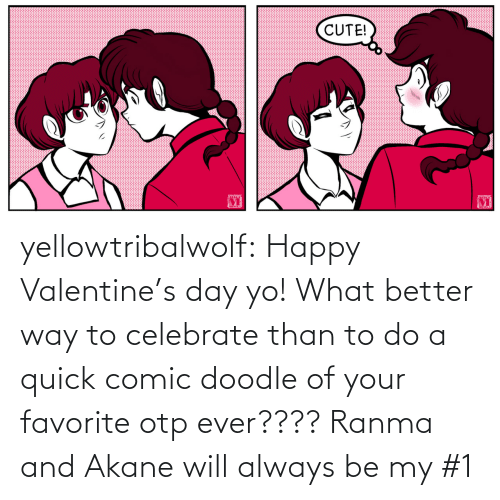 Valentine's Day: yellowtribalwolf:  Happy Valentine's day yo! What better way to celebrate than to do a quick comic doodle of your favorite otp ever???? Ranma and Akane will always be my #1