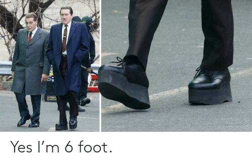 yes: Yes I'm 6 foot.