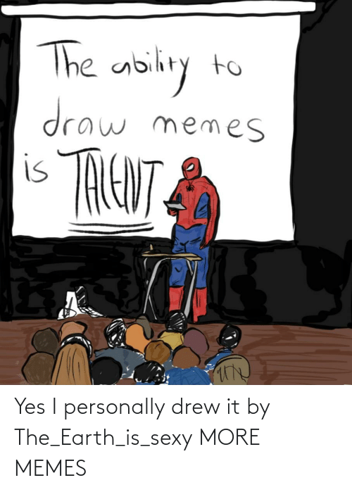 drew: Yes I personally drew it by The_Earth_is_sexy MORE MEMES