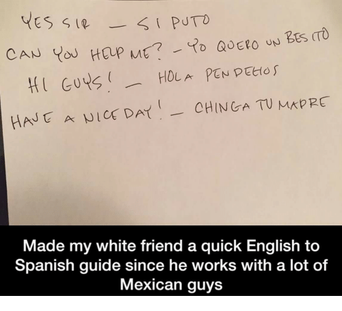 English To Spanish: YES SIR-  Made my white friend a quick English to  Spanish guide since he works with a lot of  Mexican guys