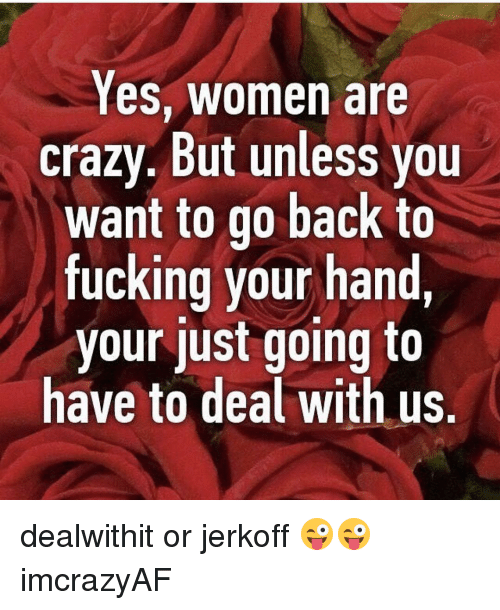 Women Are Fucking Crazy